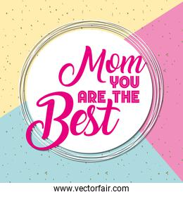 mom you are the best lettering in circular frame