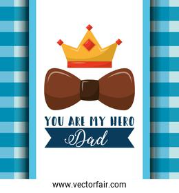 you are my hero dad brown bow crown ribbon and checkered background design