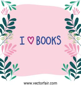I love books leaf branches botanical border decoration template, book day