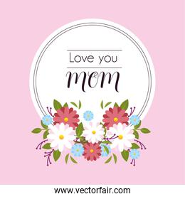 label love you mom with flower frame