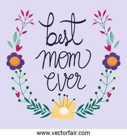 happy mothers day, best mom ever lettering flowers card