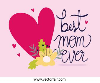 happy mothers day, best mom ever heart love flower decoration