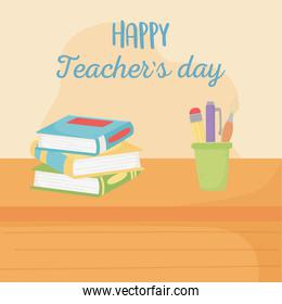 happy teachers day, stack books and pencils in vase on table
