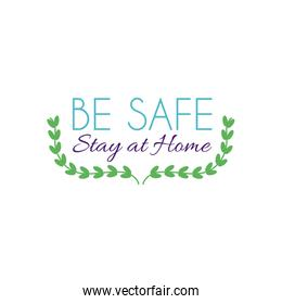Be safe Stay home concept, Lettering typography and decorative leaves