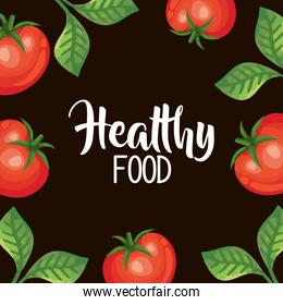 healthy food poster with frame of tomatoes and leafs