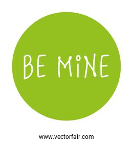 be mine label on green background