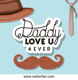 Daddy i love you for ever hat mustache and necktie vector design