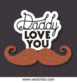 Daddy love you and mustache vector design