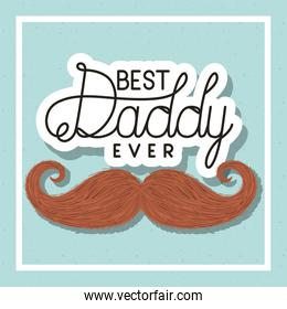 Best daddy ever and mustache vector design