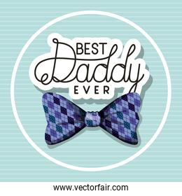 Best daddy ever and checkered bowtie vector design