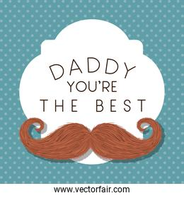 Daddy you are the best and mustache vector design