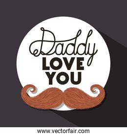 Daddy i love you and mustache vector design