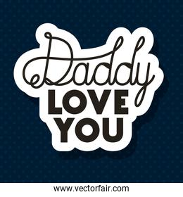 Daddy love you over pointed background vector design