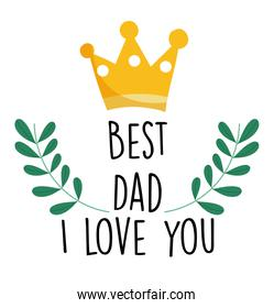 happy fathers day, gold crown best dad i love you lettering card