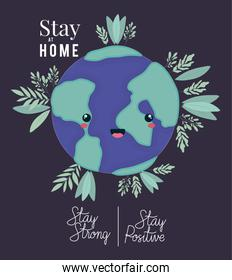 Stay at home strong positive and kawaii world cartoon vector design