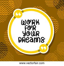 Work for your dreams quote vector design