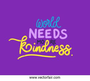 world needs more kindness lettering vector design