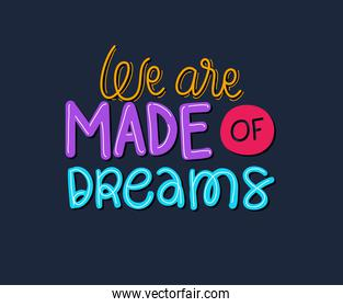 we are made of dreams lettering vector design
