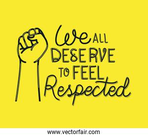 We all deserve to feel safe and respected text with fist vector design