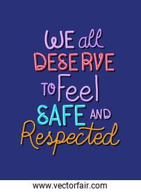 We all deserve to feel safe and respected text vector design