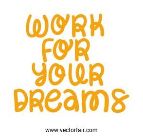 Work for your dreams lettering vector design