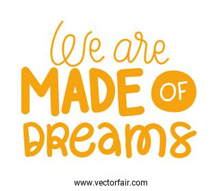 we are made of dreams lettering vector illustration