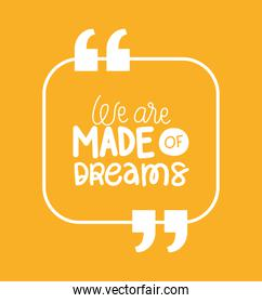 we are made of dreams quote vector design