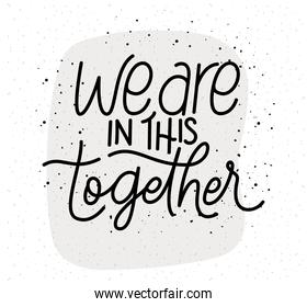 we are in this together lettering vector design