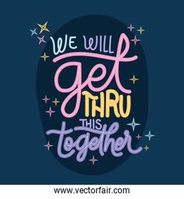 we will get thru this together lettering vector design
