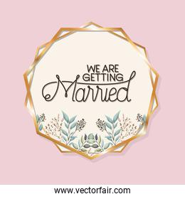 we are getting married text in gold circle with leaves vector design