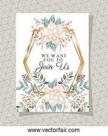 we want you to join us text in gold frame with flowers and leaves vector design