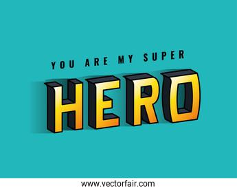 you are my super hero lettering on blue background vector design
