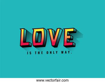 love is the only way lettering vector design