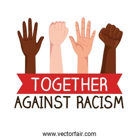 together against racism, with hands in fist and open, black lives matter concept