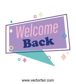 reopening, welcome back message speech bubble, retro style background