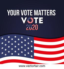 your vote matters 2020 with usa flag vector design