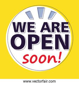 yes, we are open soon, poster