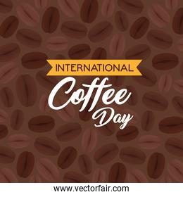 international coffee day poster, 1 october, with grains of coffee in background