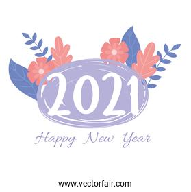 2021 happy new year, hand drawn lettering and flowers foliage decoration