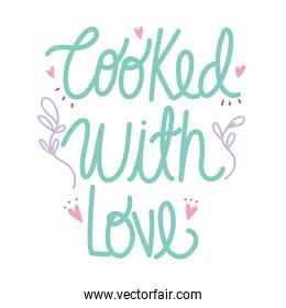 cooking lettering, handwritten phrase cooked with love