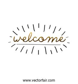 welcome label lettering with golden letters and splash lines