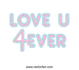 love u 4ever lettering in neon font of pink and blue color