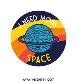 space badge with saturn planet with i need more space lettering line and fill style