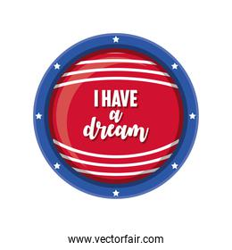 Martin Luther King Day, I have a dream button american flag color