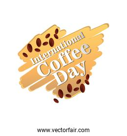 international coffee day label with coffee grains on white background