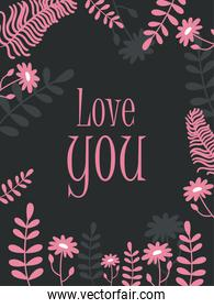 Love you card with leaves and flowers vector design