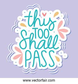 this too shall pass, inspirational lettering, colorful design