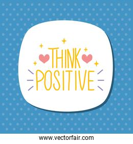 think positive lettering design with stars and hearts, colorful design