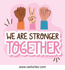 we are stronger together lettering with hands signs