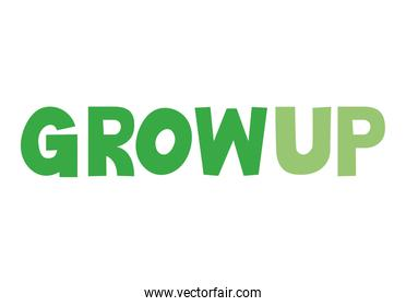 grow up lettering with green color